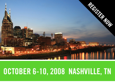Register Now: October 6-10, 2008: Nashville, TN